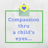 Compassion through a 7 year old lens...