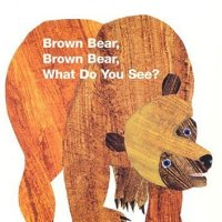 Brown Bear Brown Bear...